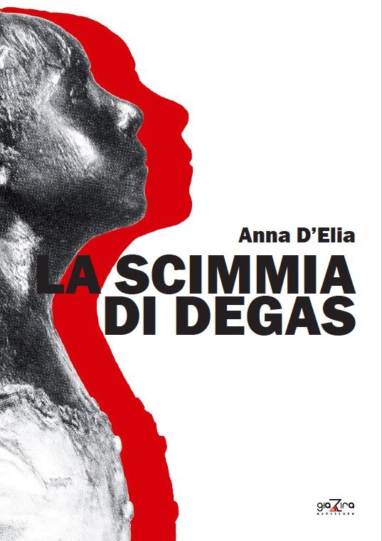 Anna D'Elia, La scimmia di Degas (Giazira, 2015)