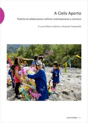 Bianco-Valente e Pasquale Campanella (a cura di) – A Cielo Aperto - Postmedia Books, Milano 2016