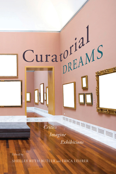 Shelley Ruth Butler & Erica Lehrer (eds.), Curatorial Dreams. Critics Imagine Exhibitions - McGill-Queen's University Press