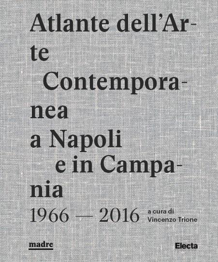 Atlante dell'Arte Contemporanea a Napoli e in Campania 1966-2016