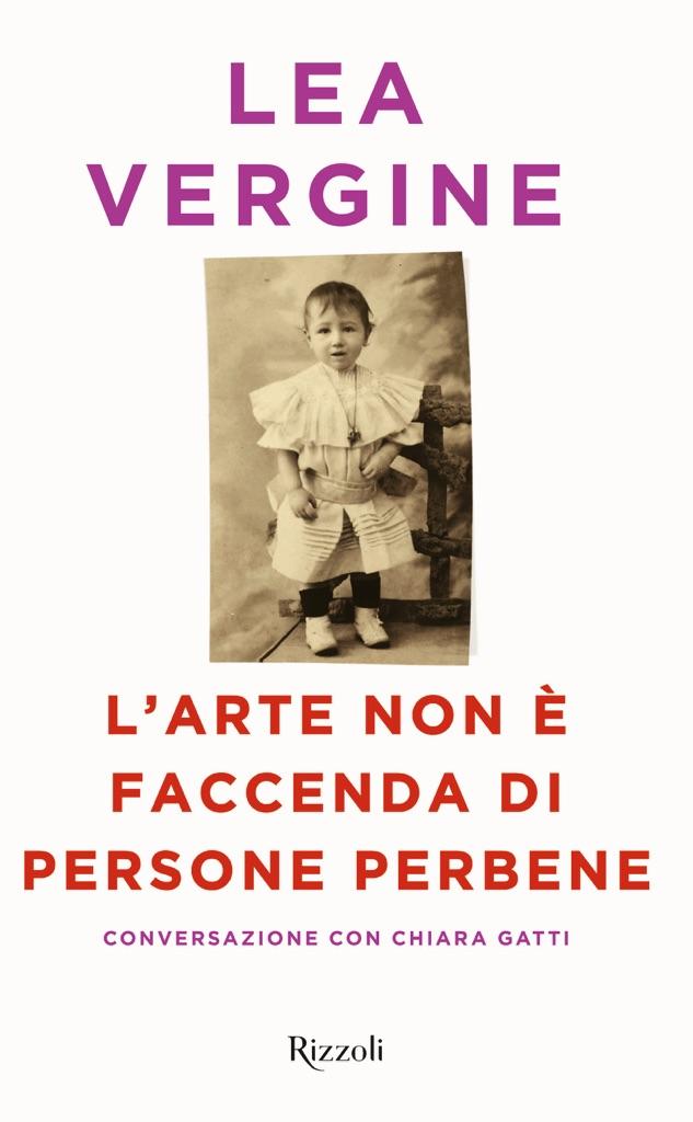 Lea Vergine con Chiara Gatti, L'arte non è faccenda di persone perbene (Rizzoli 2017)