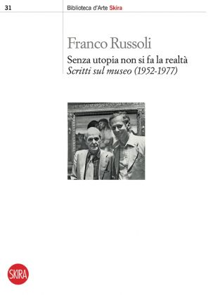 Franco Russoli, Senza utopia non si fa la realtà (Skira, 2017)