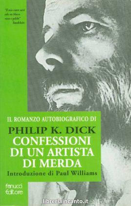 Philip K. Dick, Confessioni di un artista di merda
