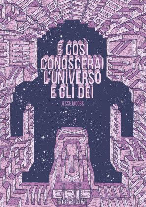 Jesse Jacobs. E così conoscerai l'universo e gli dei (Eris Edizioni, 2017). Copertina