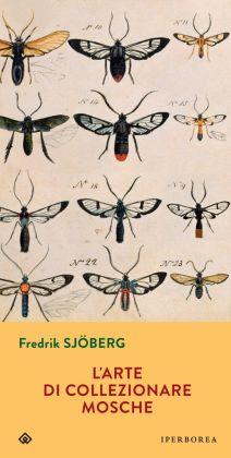 Fredrik Sjöberg, L'arte di collezionare mosche (Iperborea 2015)