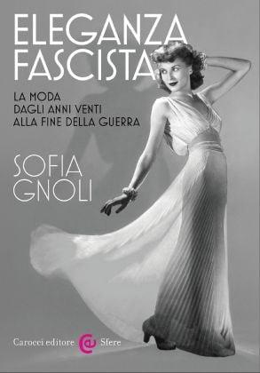 Sofia Gnoli, Eleganza fascista (Carocci 2017)