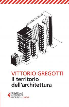 Vittorio Gregotti, Il territorio dell'architettura (Feltrinelli, 1972)