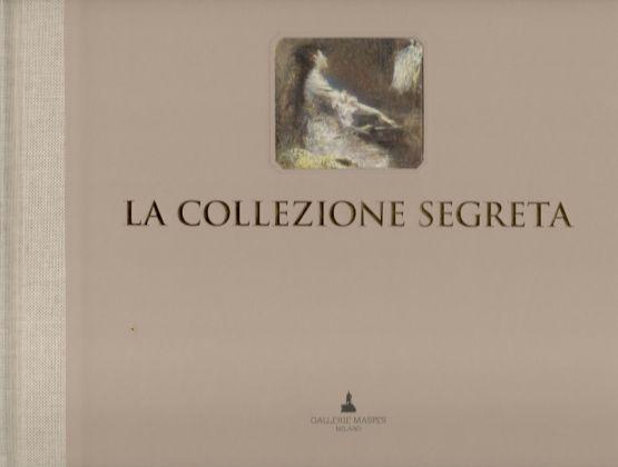Elisabetta Staudacher, Francesco Luigi Maspes, a cura di, La collezione segreta. Raccolta Mario Rossello, Gallerie Maspes, Milano 2016, cover