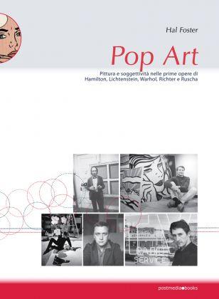 Hal Foster – Pop Art. Pittura e soggettività nelle prime opere di Hamilton, Lichtenstein, Warhol, Richter e Ruscha postmedia books, Milano 2016, cover