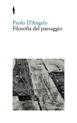 Paolo D'Angelo, Filosofia del paesaggio (Quodlibet, 2010)