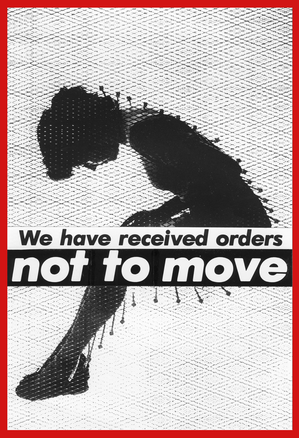 Barbara Kruger. 'Untitled (We have received orders not to move)' 1982