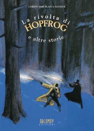 David B. & Christophe Blain, La Rivolta di HopFrog (Oblomov Edizioni, 2017). Copertina