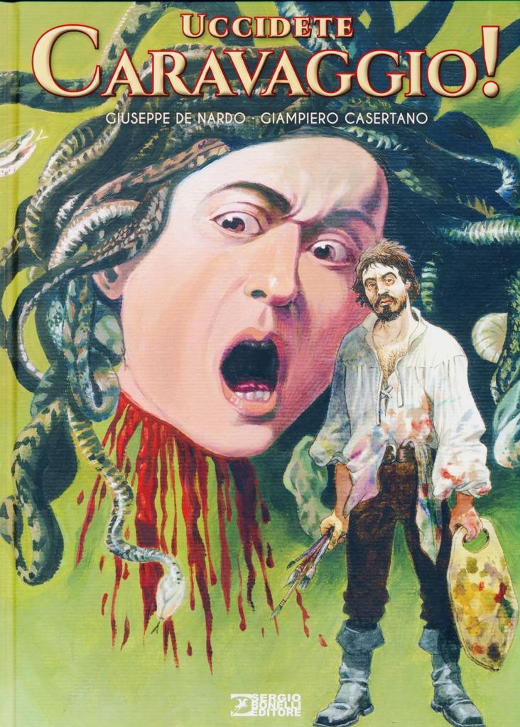Giuseppe De Nardo & Giampiero Casertano, Uccidete Caravaggio! (Sergio Bonelli Editore, 2017). Copertina