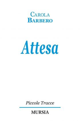 Carola Barbero, Attesa (Mursia 2016)