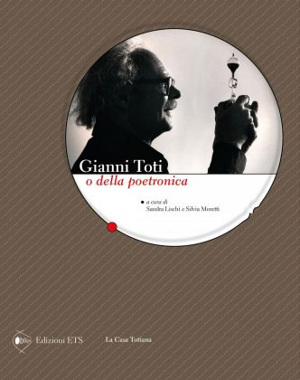 Gianni Toti o della poetronica (ETS, Pisa 2012)