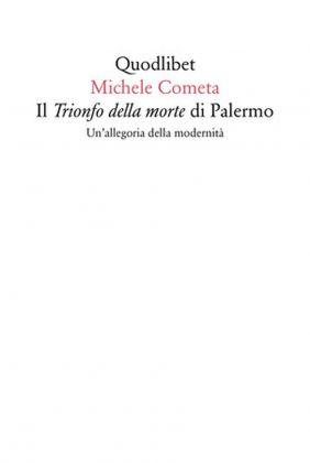 Michele Cometa ‒ Il Trionfo della morte di Palermo (Quodlibet, Macerata 2017)