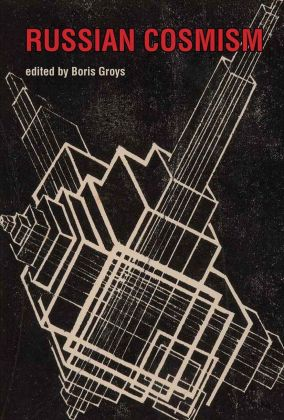 Boris Groys (ed.), Russian Cosmism (The MIT Press, Cambridge & e flux, New York, 2018)