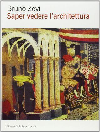 Bruno Zevi, Saper vedere l'architettura (Einaudi, Torino 1948)