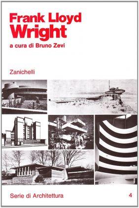 Bruno Zevi (a cura di), Frank Lloyd Wright (Zanichelli, Bologna 1979)