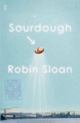 Robin Sloan, Sourdough (The Text Publishing Company, Melbourne 2017)
