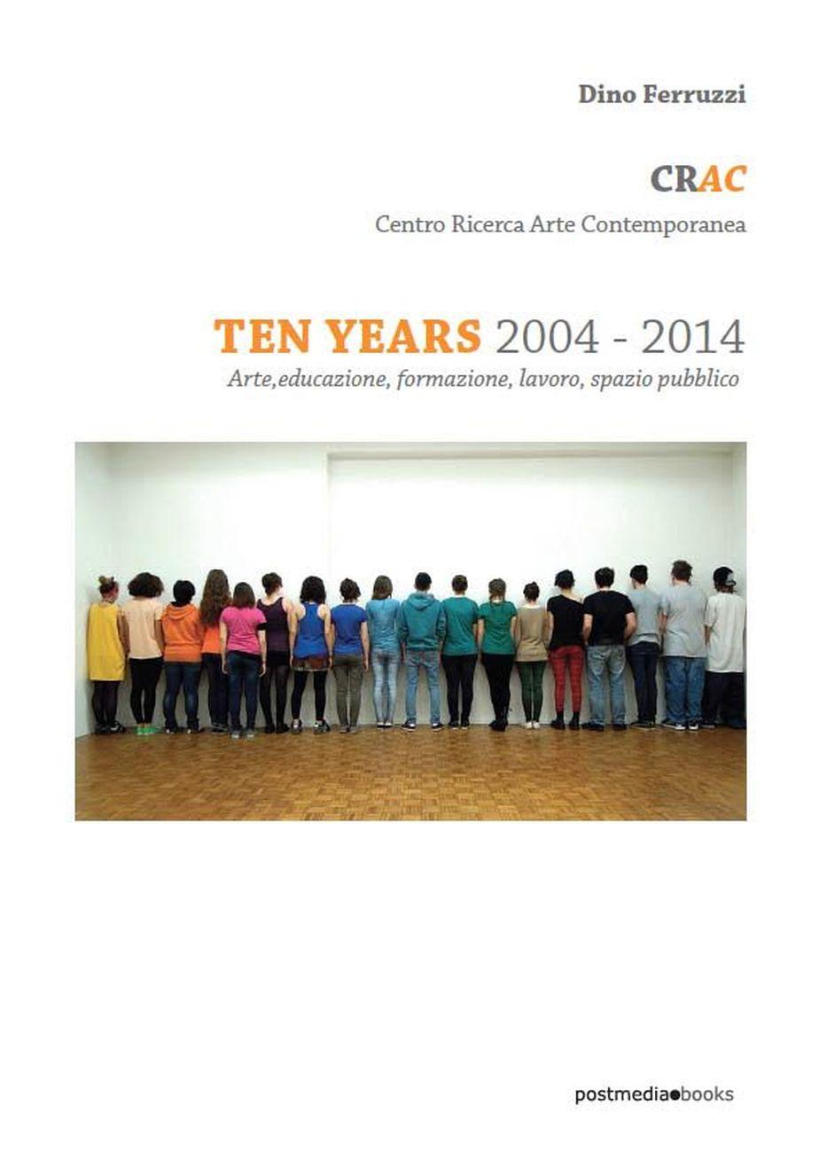 Dino Ferruzzi - CRAC Centro Ricerca Arte Contemporanea. Ten Years 2004-2014 (Posmedia Books, Milano 2016)