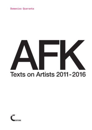 Domenico Quaranta – AFK. Texts on Artists 2011 2016 (Link Editions, Brescia 2016)