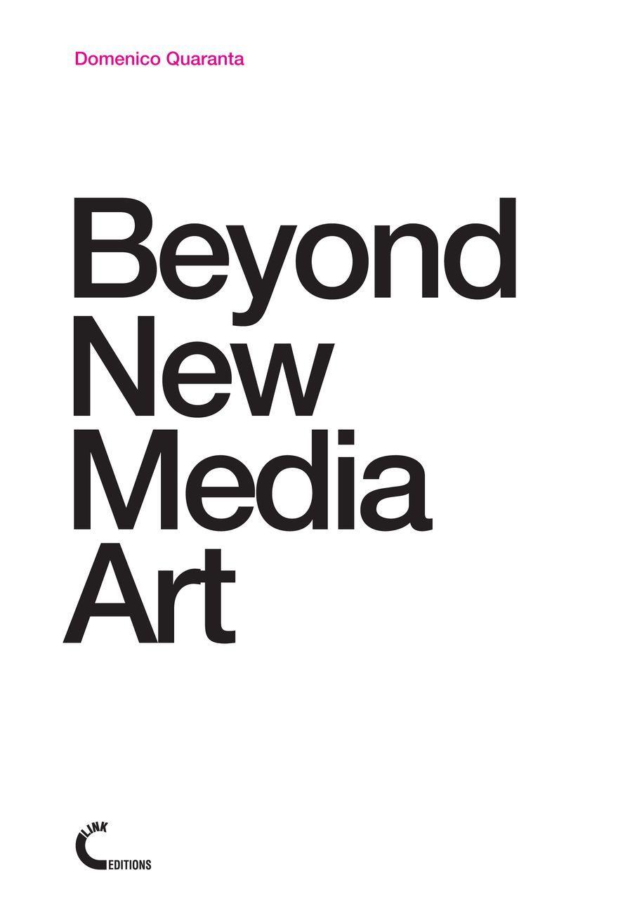 Domenico Quaranta – Beyond New Media Art (Link Editions, Brescia 2013)