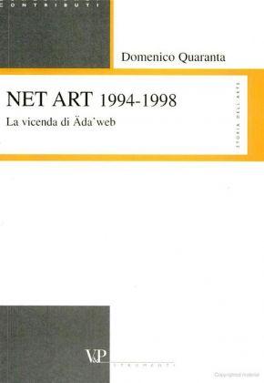 Domenico Quaranta – Net Art 1994 1998. La vicenda di Ada'web (Vita e Pensiero, Milano 2004)