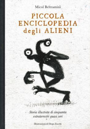 Micol Beltramini & Diego Zucchi – Piccola Enciclopedia degli Alieni (24 ORE Cultura, Milano 2017). Cover