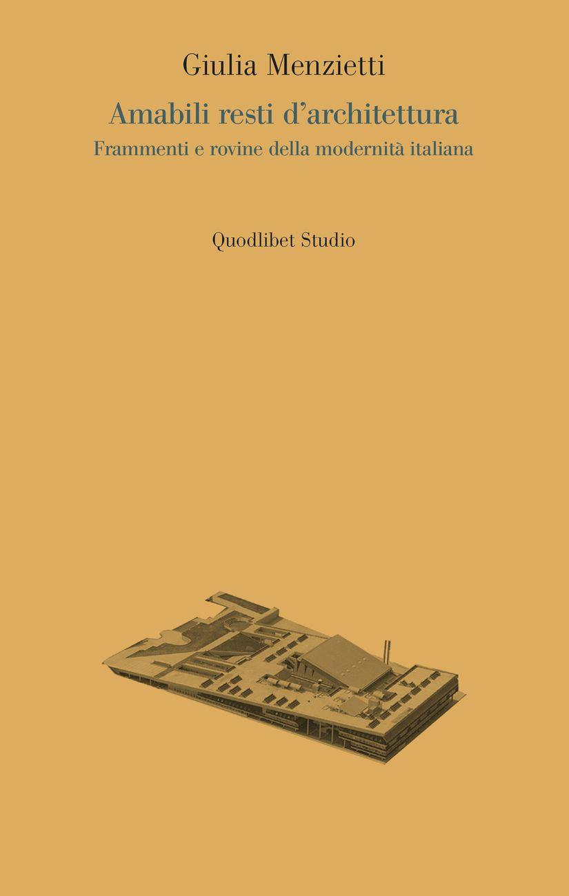 Giulia Menzietti ‒ Amabili resti d'architettura (Quodlibet Studio, Macerata 2017). Copertina