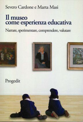 Severo Cardone & Marta Masi ‒ Il museo come esperienza educativa (Progedit, Bari 2017)
