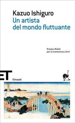 Kazuo Ishiguro – Un artista del mondo fluttuante (Einaudi, Torino 2006)