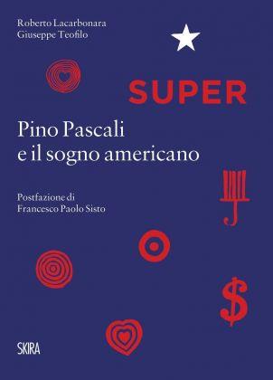 Roberto Lacarbonara & Giuseppe Teofilo – Super. Pino Pascali e il sogno americano (Skira, Milano 2017)