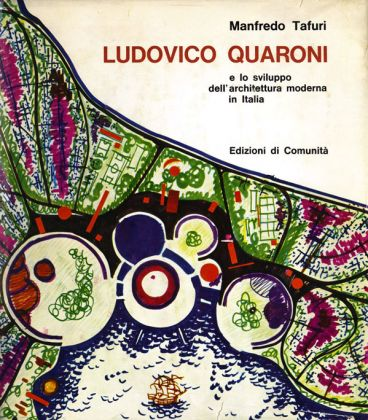 Manfredo Tafuri - Ludovico Quaroni e lo sviluppo dell'architettura moderna in Italia (Edizioni di Comunità, 1964)