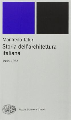 Manfredo Tafuri - Storia dell'architettura italiana 1944-1985 (Einaudi, 1986)