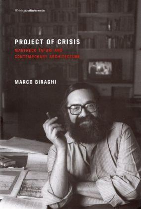 Marco Biraghi - Project of Crisis. Manfredo Tafuri and Contemporary Architecture (The MIT Press, 2013)