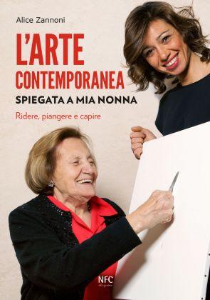 Alice Zannoni – L'arte contemporanea spiegata a mia nonna (Agenzia NFC, Rimini 2018)