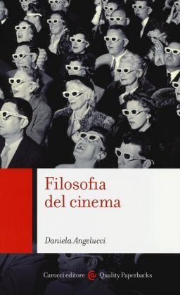 Daniela Angelucci, Filosofia del cinema (Carocci 2013)