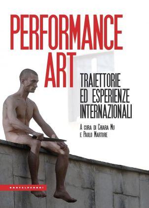 Chiara Mu & Paolo Martore (a cura di) – Performance Art (Castelvecchi, Roma 2018)