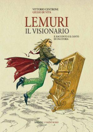 Vittorio Centrone & Giulio De Vita Lemuri. Il visionario (Edizioni L'Omino Rosso, Pordenone 2011)