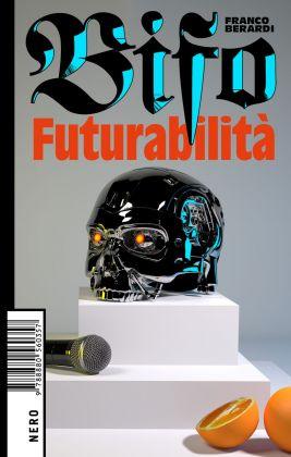"""Franco """"Bifo"""" Berardi ‒ Futurabilità (Nero Editions, Roma 2018)"""