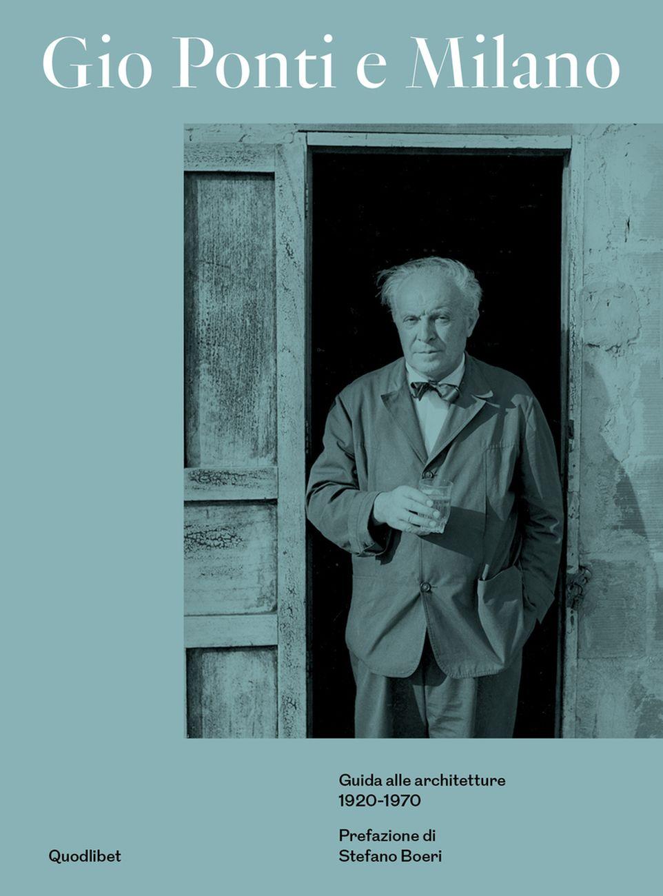 Gio Ponti e Milano. Guida alle architetture 1920-1970 (Quodlibet, Macerata 2018)