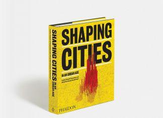 Ricky Burdett & Philipp Rode ‒ Shaping Cities in an Urban Age (Phaidon, Londra 2018)