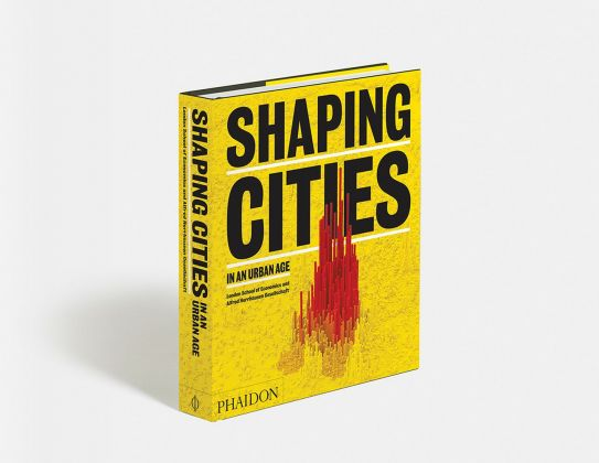 Ricky Burdett & Philipp Rode ‒ Shaping Cities in an Urban Age (Phaidon, Londra 2018)