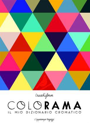 Cruschiform – Colorama. Il mio campionario cromatico (L'ippocampo, Milano 2017)