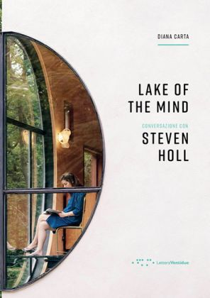 Diana Carta ‒ Lake of the Mind. Conversazione con Steven Holl (LetteraVentidue Edizioni, Siracusa 2018)
