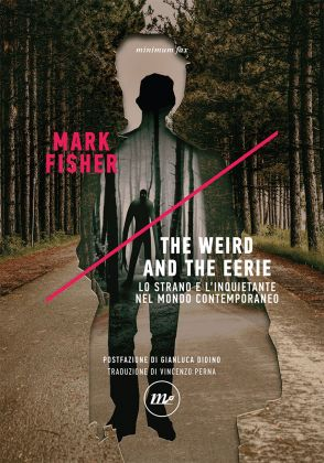 Mark Fisher – The Weird and the Eerie. Lo strano e l'inquietante nel mondo contemporaneo (Minimum Fax, Roma 2018). Copertina