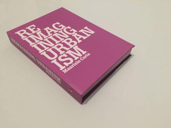 Maurizio Carta – Reimagining Urbanism. Città creative, intelligenti ed ecologiche per i tempi che cambiano (ListLab, 2013)