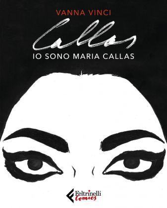 Vanna Vinci – Io sono Maria Callas (Feltrinelli, Milano 2018). Copertina