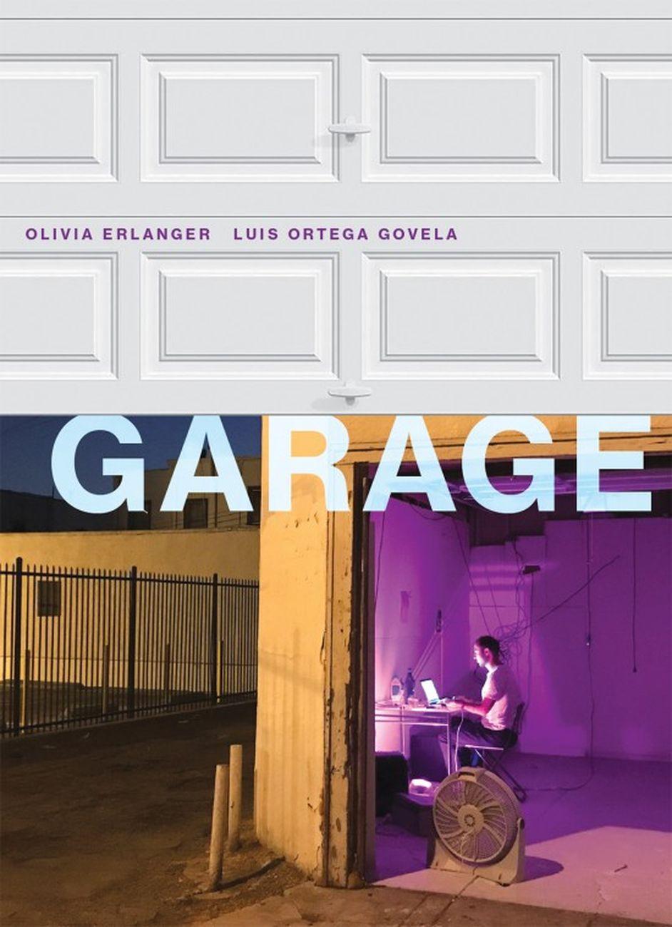 Olivia Erlanger & Luis Ortega Govela ‒ Garage (The Mit Press, Cambridge (Mass.) 2018). Cover